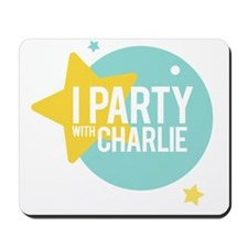 I PARTY WITH CHARLIE Mousepad