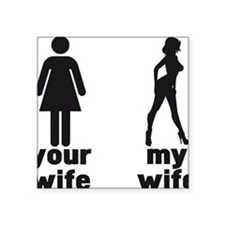 "YOUR WIFE VS MY WIFE Square Sticker 3"" x 3"""