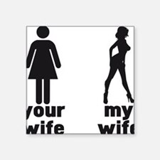 """YOUR WIFE VS MY WIFE Square Sticker 3"""" x 3"""""""