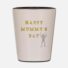 Mummys Day Shot Glass