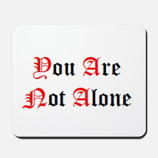 You Are Not Alone Mousepad