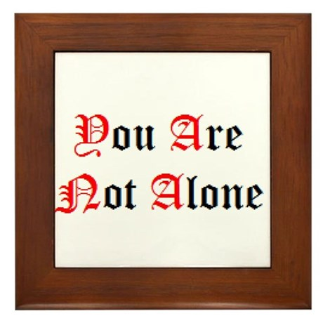 You Are Not Alone Framed Tile
