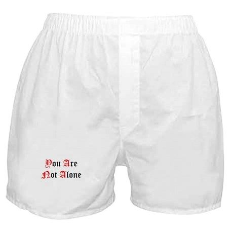 You Are Not Alone Boxer Shorts