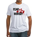 Fear Nobody Fitted T-Shirt