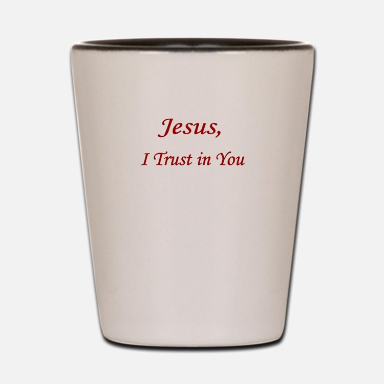 Jesus Trust PNG UPLOAD CP Shot Glass