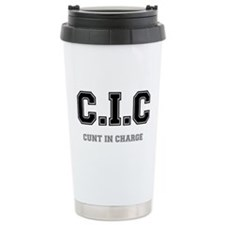 CIC - CUNT IN CHARGE Travel Mug
