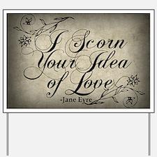 i-scorn-your-idea-of-love_13-5x18 Yard Sign