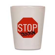 Stop Trickin Shot Glass