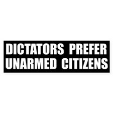 Dictators Prefer Unarmed Citizens bumper sticker
