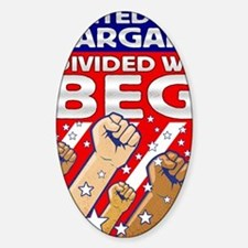 United We Bargain Divided We Beg2 Sticker (Oval)