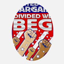United We Bargain Divided We Beg2 Oval Ornament