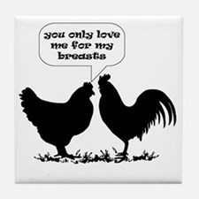 YOU ONLY LOVE ME FOR MY BREASTS - L Tile Coaster