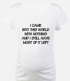Came into this world with nothing Shirt