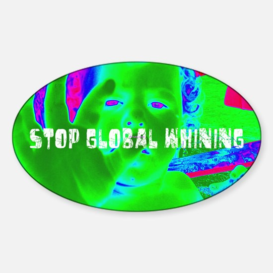Stop Global Whining 2 Sticker (Oval)