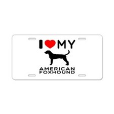 I Love My American Foxhound Aluminum License Plate