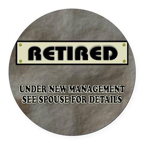 Retired Under New Management Round Car Magnet