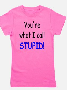 what i call stupid Girl's Tee