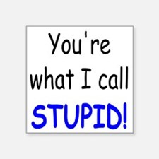 "what i call stupid Square Sticker 3"" x 3"""
