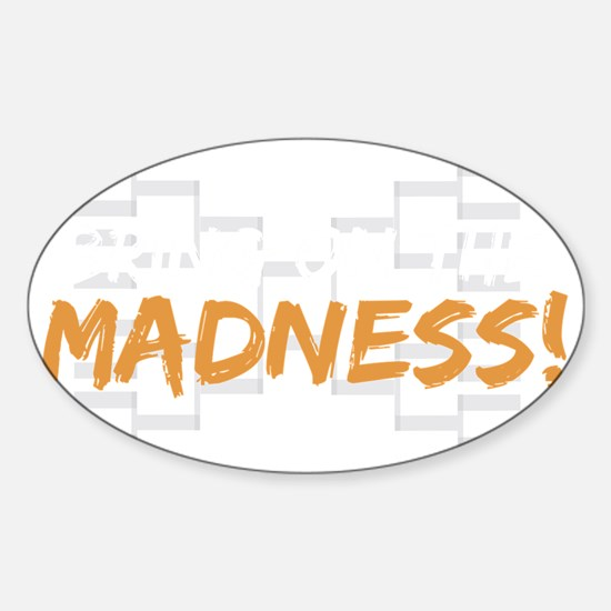 bring on the madness_dark Sticker (Oval)