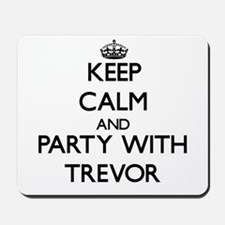 Keep Calm and Party with Trevor Mousepad