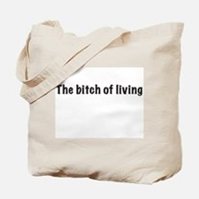 The bitch of living Tote Bag