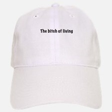 The bitch of living Baseball Baseball Cap