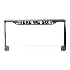 Here We Go 1 License Plate Frame