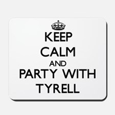 Keep Calm and Party with Tyrell Mousepad