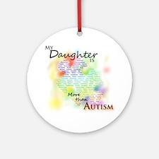 morethanautism2-DAUGHTER Round Ornament