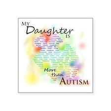 "morethanautism2-DAUGHTER Square Sticker 3"" x 3"""