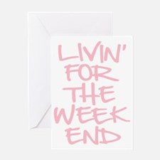 Livin For The Weekend Greeting Card