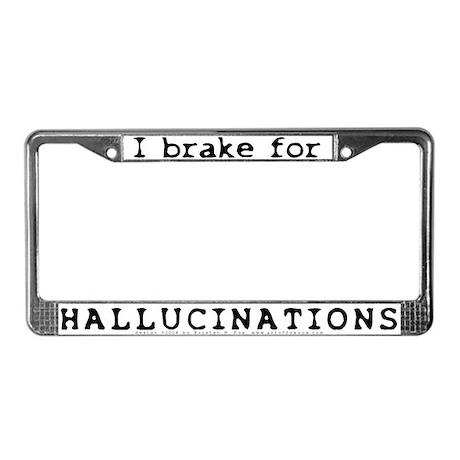 I Brake for Hallucinations License Plate Frame