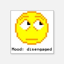 "mood- disengaged Square Sticker 3"" x 3"""