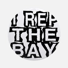 I REP THE BAY2 copy Round Ornament