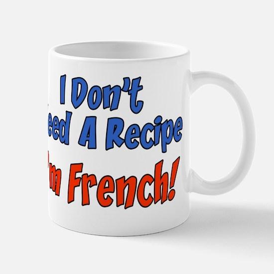 Dont Need Recipe French Mug