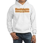 Microbiologists are Hot Hooded Sweatshirt