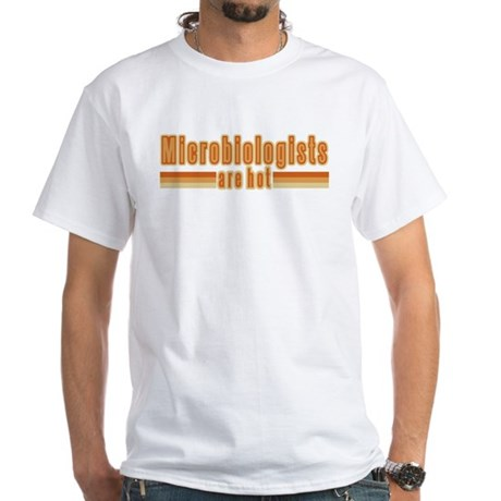 Microbiologists are Hot White T-Shirt