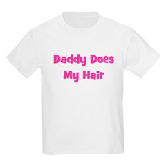 Daddy Does My Hair - Pink Kids T-Shirt