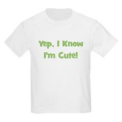 Yep, I Know I'm Cute! Green Kids T-Shirt