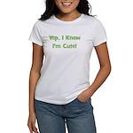 Yep, I Know I'm Cute! Green Women's T-Shirt