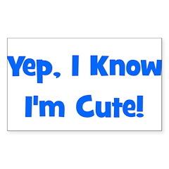 Yep, I know I'm cute! Blue Rectangle Sticker