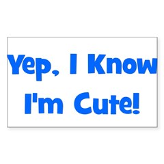 Yep, I know I'm cute! Blue Rectangle Decal