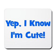 Yep, I know I'm cute! Blue Mousepad