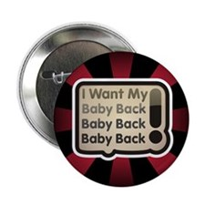 "I want my Baby Back Valentin'es Day 2.25"" Button ("