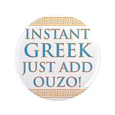 """Instant Greek 3.5"""" Button"""