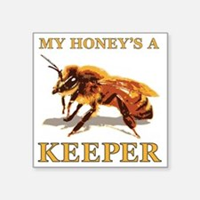 "My Honey Is A Keeper Square Sticker 3"" x 3"""