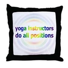 Yoga Instructors Do All Positions Throw Pillow