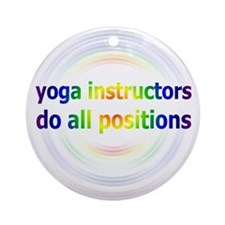 Yoga Instructors Do All Positions Ornament (Round)