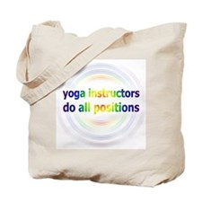 Yoga Instructors Do All Positions Tote Bag