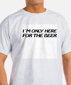 i'm only here for the beer Ash Grey T-Shirt